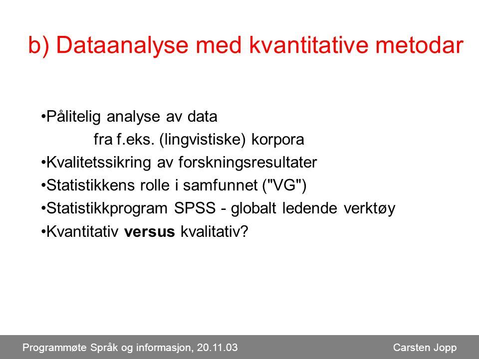 b) Dataanalyse med kvantitative metodar Pålitelig analyse av data fra f.eks.