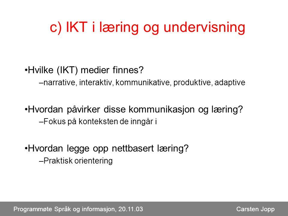 c) IKT i læring og undervisning Hvilke (IKT) medier finnes.