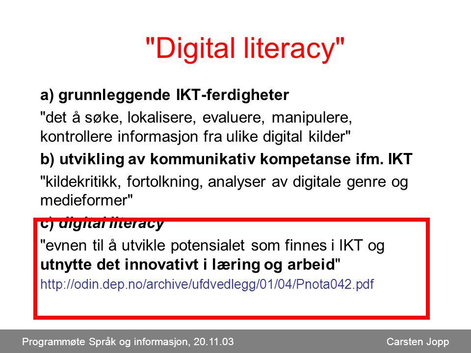 Digital literacy a) grunnleggende IKT-ferdigheter det å søke, lokalisere, evaluere, manipulere, kontrollere informasjon fra ulike digital kilder b) utvikling av kommunikativ kompetanse ifm.