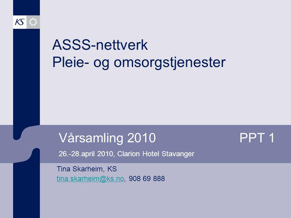 Vårsamling 2010PPT 1 26.-28.april 2010, Clarion Hotel Stavanger ASSS-nettverk Pleie- og omsorgstjenester Tina Skarheim, KS tina.skarheim@ks.notina.ska