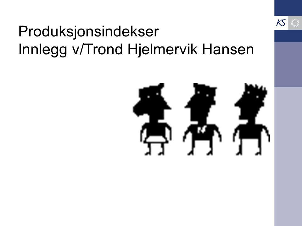 Produksjonsindekser Innlegg v/Trond Hjelmervik Hansen