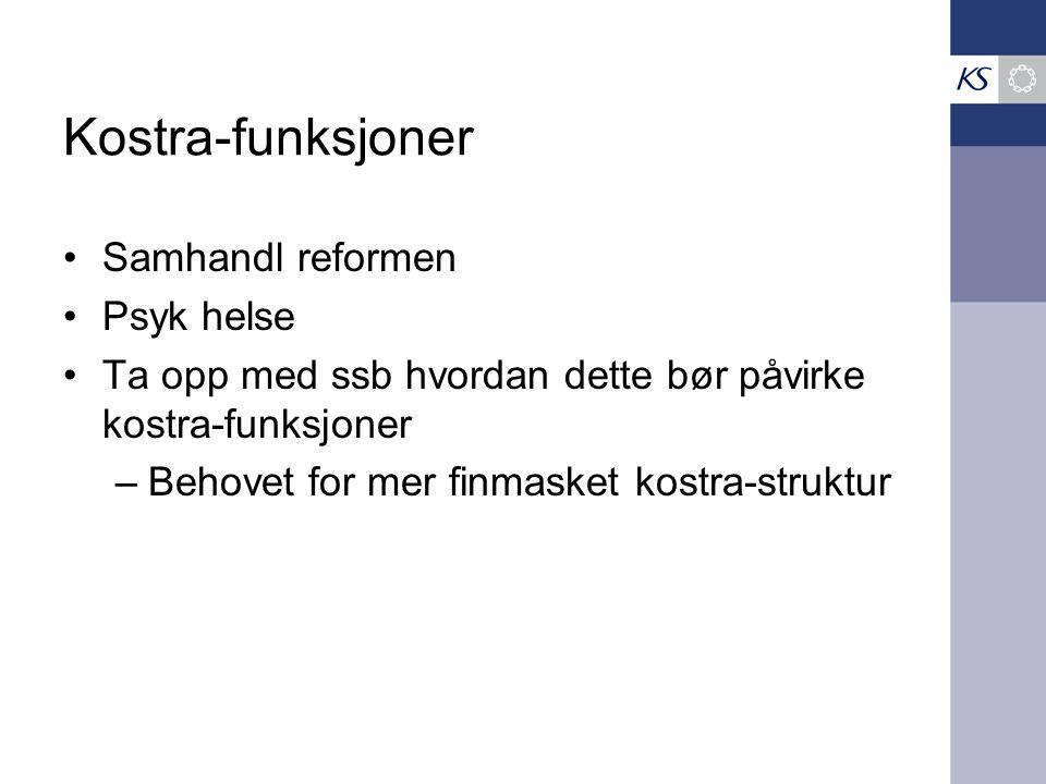 Kostra-funksjoner Samhandl reformen Psyk helse Ta opp med ssb hvordan dette bør påvirke kostra-funksjoner –Behovet for mer finmasket kostra-struktur