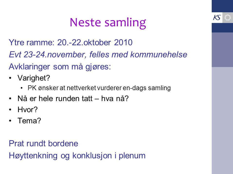 Neste samling Ytre ramme: 20.-22.oktober 2010 Evt 23-24.november, felles med kommunehelse Avklaringer som må gjøres: Varighet? PK ønsker at nettverket