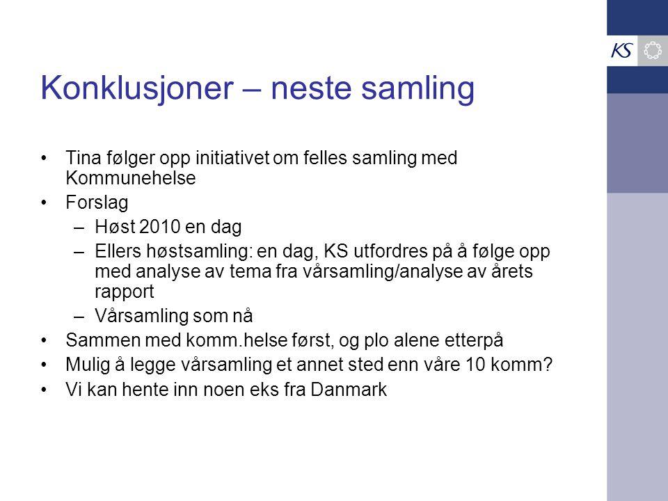 Konklusjoner – neste samling Tina følger opp initiativet om felles samling med Kommunehelse Forslag –Høst 2010 en dag –Ellers høstsamling: en dag, KS