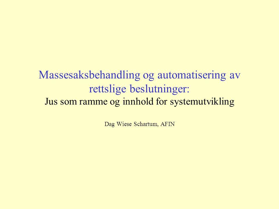Massesaksbehandling og automatisering av rettslige beslutninger: Jus som ramme og innhold for systemutvikling Dag Wiese Schartum, AFIN