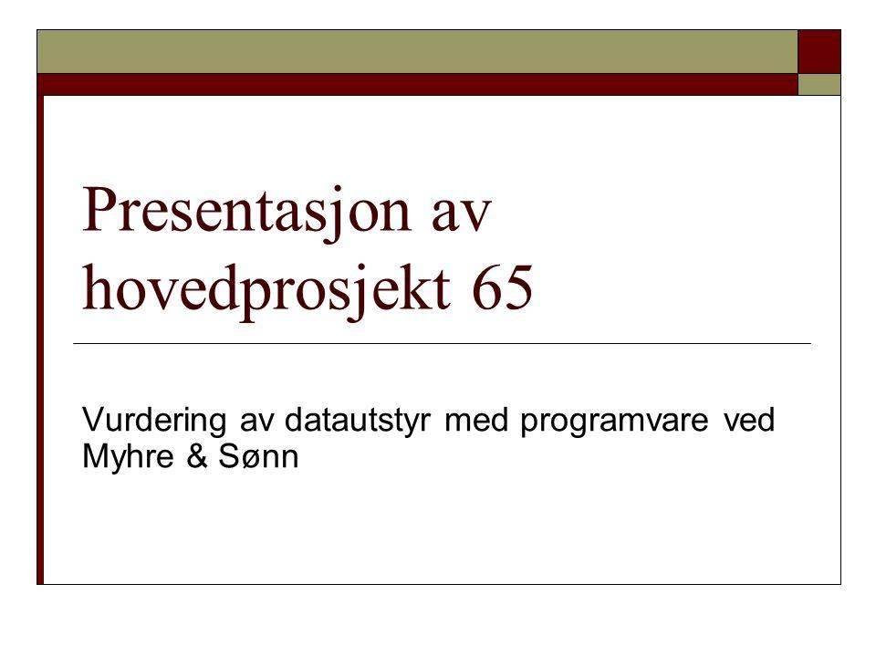 Presentasjon av hovedprosjekt 65 Vurdering av datautstyr med programvare ved Myhre & Sønn