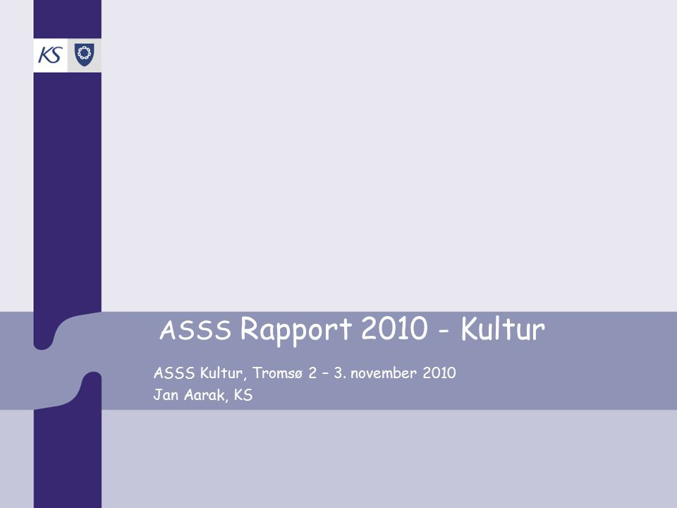 ASSS Rapport 2010 - Kultur ASSS Kultur, Tromsø 2 – 3. november 2010 Jan Aarak, KS
