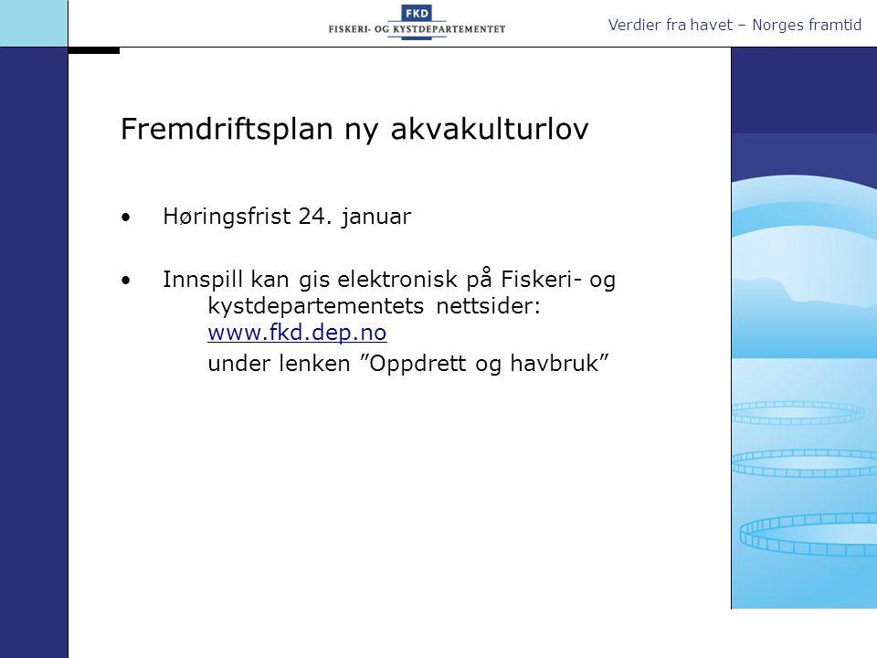 Verdier fra havet – Norges framtid Fremdriftsplan ny akvakulturlov Høringsfrist 24.