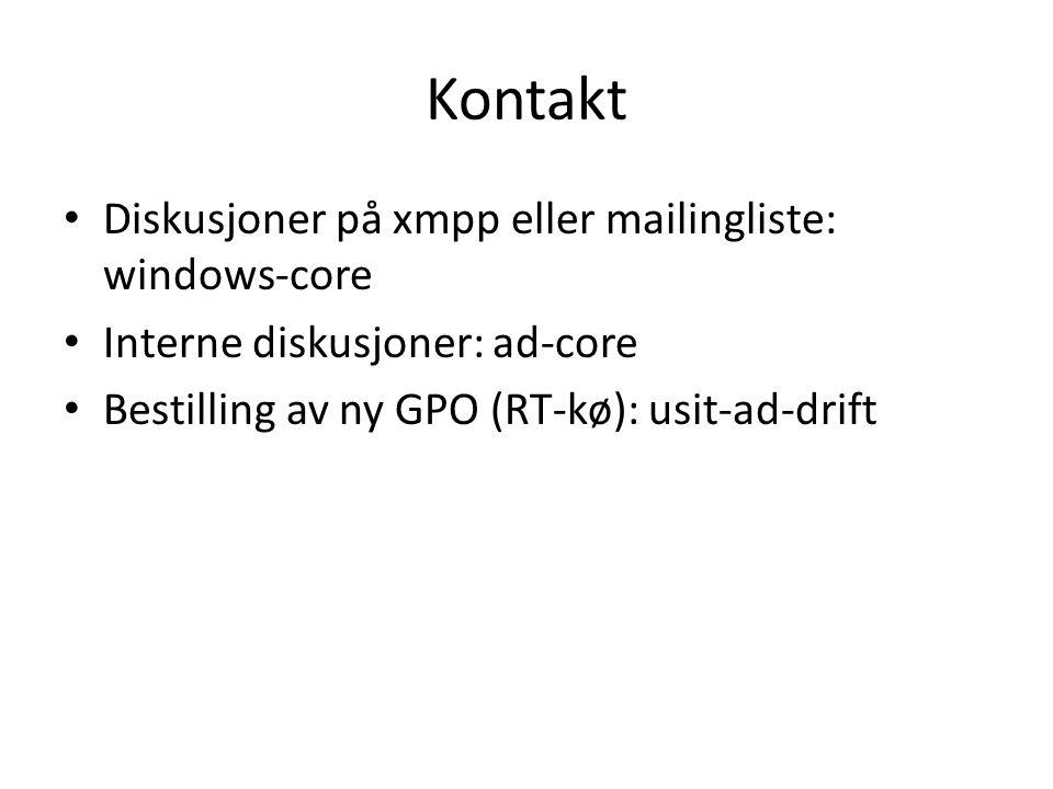 Kontakt Diskusjoner på xmpp eller mailingliste: windows-core Interne diskusjoner: ad-core Bestilling av ny GPO (RT-kø): usit-ad-drift