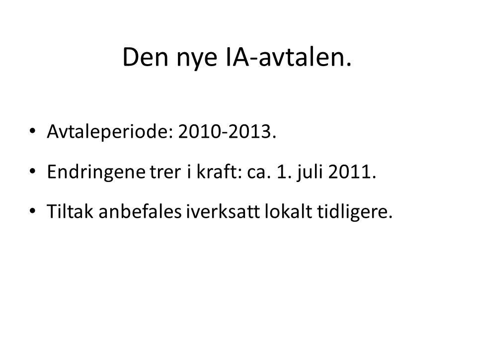 Den nye IA-avtalen. Avtaleperiode: 2010-2013. Endringene trer i kraft: ca.
