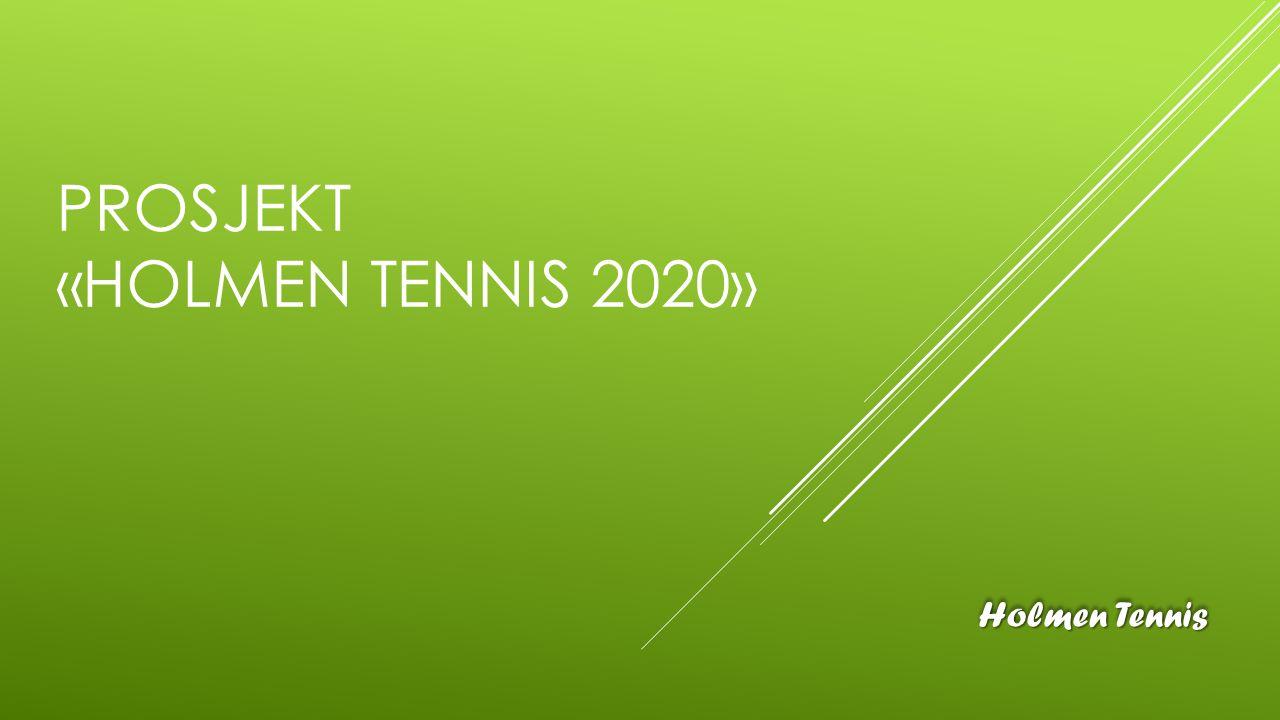 PROSJEKT «HOLMEN TENNIS 2020» Holmen Tennis