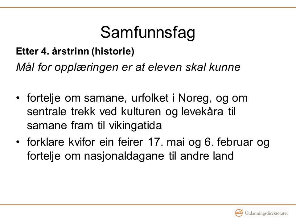 Samfunnsfag Etter 4. årstrinn (historie) Mål for opplæringen er at eleven skal kunne fortelje om samane, urfolket i Noreg, og om sentrale trekk ved ku