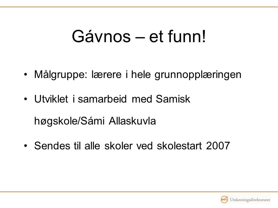 Gávnos – et funn! Målgruppe: lærere i hele grunnopplæringen Utviklet i samarbeid med Samisk høgskole/Sámi Allaskuvla Sendes til alle skoler ved skoles