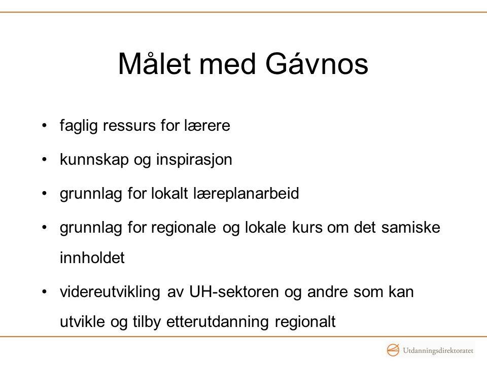 Målet med Gávnos faglig ressurs for lærere kunnskap og inspirasjon grunnlag for lokalt læreplanarbeid grunnlag for regionale og lokale kurs om det sam