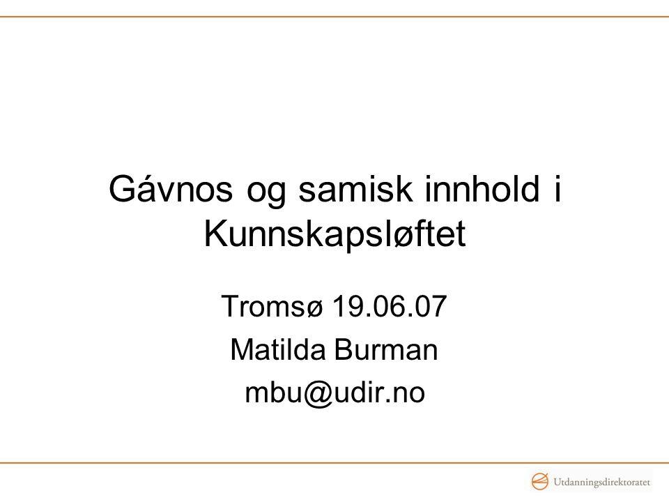 Gávnos og samisk innhold i Kunnskapsløftet Tromsø 19.06.07 Matilda Burman mbu@udir.no