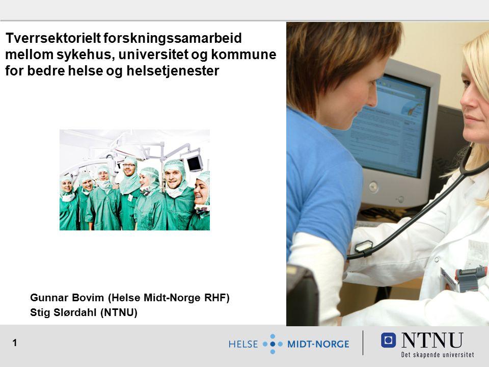 1 Tverrsektorielt forskningssamarbeid mellom sykehus, universitet og kommune for bedre helse og helsetjenester Gunnar Bovim (Helse Midt-Norge RHF) Sti
