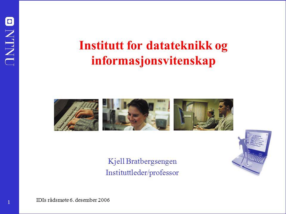 1 IDIs rådsmøte 6. desember 2006 Institutt for datateknikk og informasjonsvitenskap Kjell Bratbergsengen Instituttleder/professor