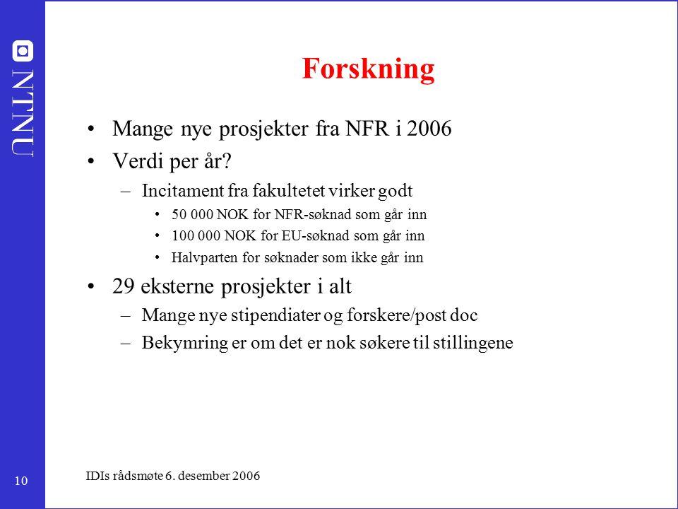 10 IDIs rådsmøte 6. desember 2006 Forskning Mange nye prosjekter fra NFR i 2006 Verdi per år? –Incitament fra fakultetet virker godt 50 000 NOK for NF