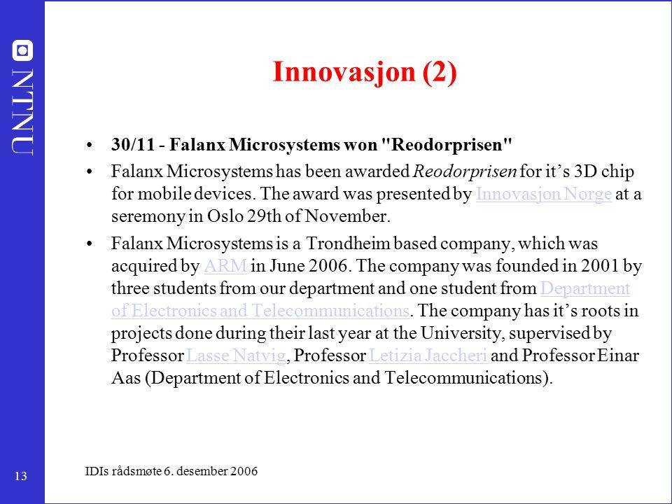 13 IDIs rådsmøte 6. desember 2006 Innovasjon (2) 30/11 - Falanx Microsystems won