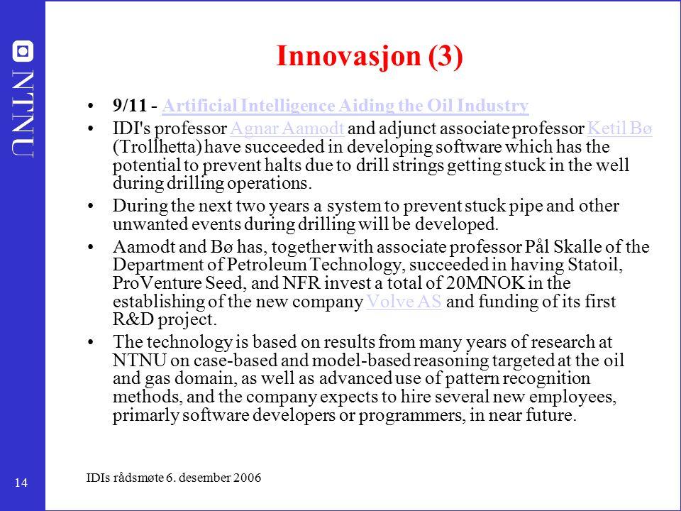 14 IDIs rådsmøte 6. desember 2006 Innovasjon (3) 9/11 - Artificial Intelligence Aiding the Oil IndustryArtificial Intelligence Aiding the Oil Industry