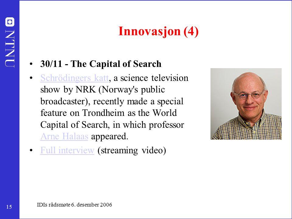 15 IDIs rådsmøte 6. desember 2006 Innovasjon (4) 30/11 - The Capital of Search Schrödingers katt, a science television show by NRK (Norway's public br