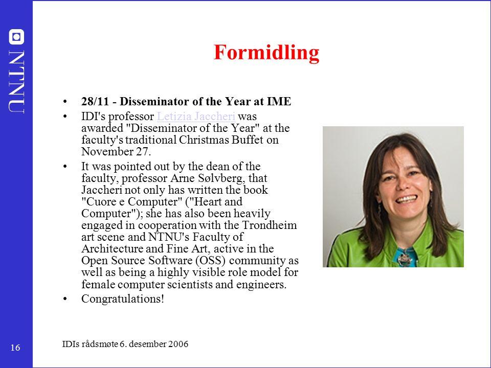 16 IDIs rådsmøte 6. desember 2006 Formidling 28/11 - Disseminator of the Year at IME IDI's professor Letizia Jaccheri was awarded
