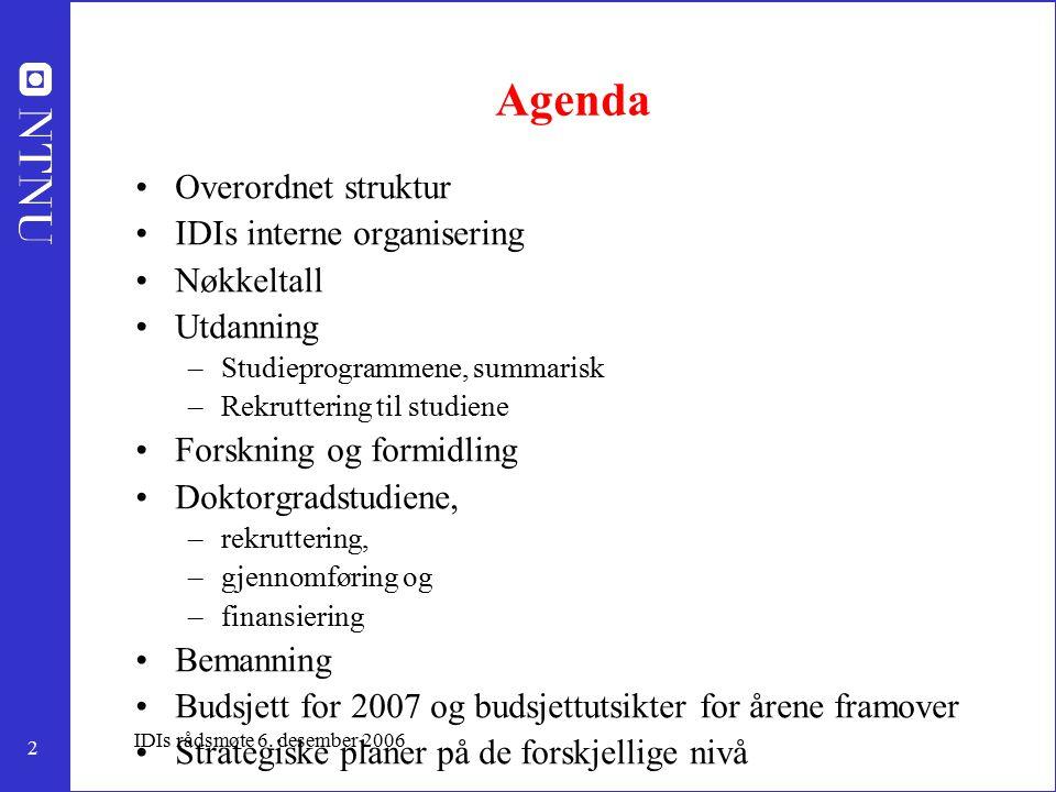 2 IDIs rådsmøte 6. desember 2006 Agenda Overordnet struktur IDIs interne organisering Nøkkeltall Utdanning –Studieprogrammene, summarisk –Rekruttering