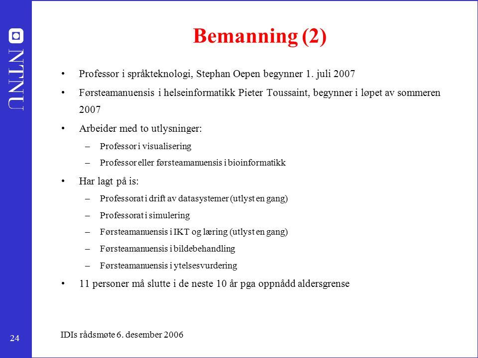 24 IDIs rådsmøte 6. desember 2006 Bemanning (2) Professor i språkteknologi, Stephan Oepen begynner 1. juli 2007 Førsteamanuensis i helseinformatikk Pi
