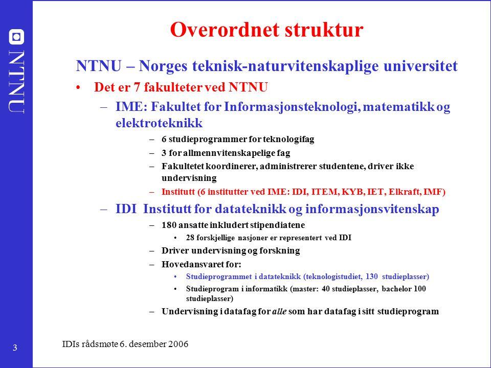 3 IDIs rådsmøte 6. desember 2006 Overordnet struktur NTNU – Norges teknisk-naturvitenskaplige universitet Det er 7 fakulteter ved NTNU –IME: Fakultet