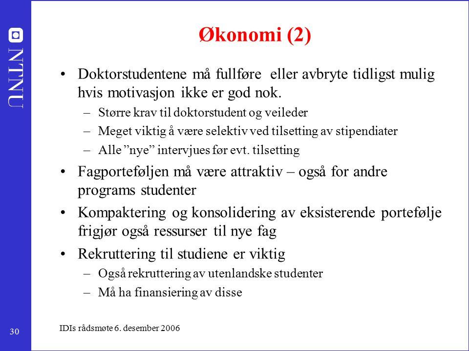 30 IDIs rådsmøte 6. desember 2006 Økonomi (2) Doktorstudentene må fullføre eller avbryte tidligst mulig hvis motivasjon ikke er god nok. –Større krav