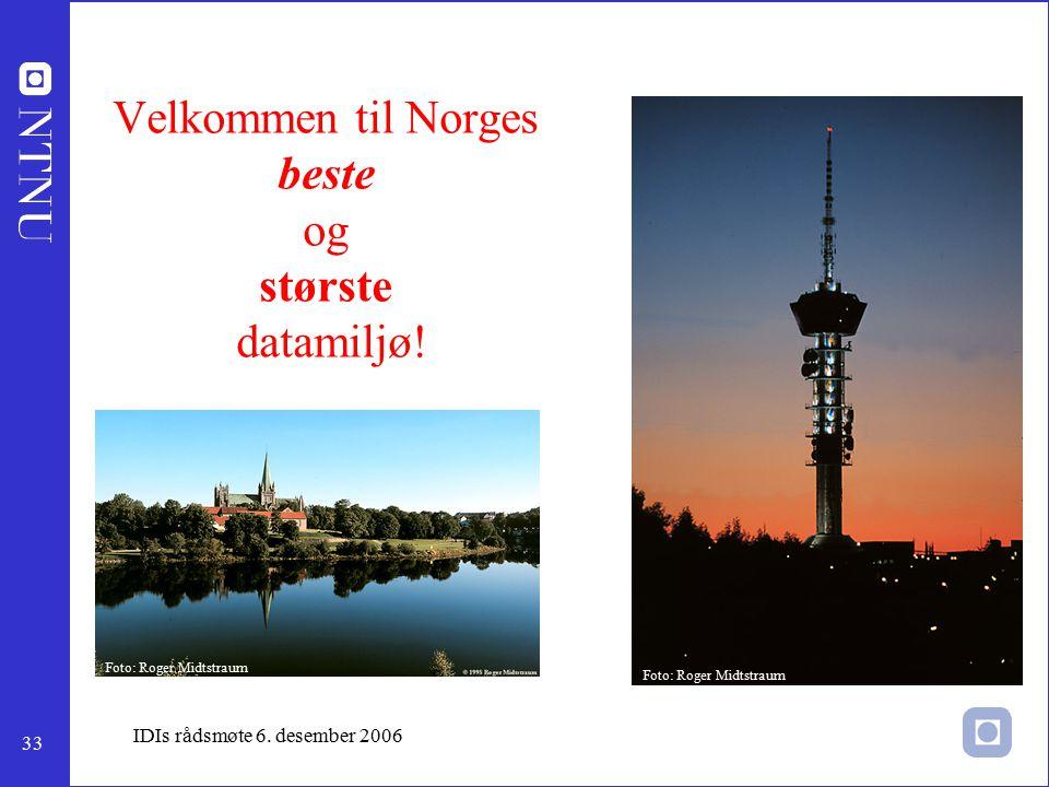 33 IDIs rådsmøte 6. desember 2006 Velkommen til Norges beste og største datamiljø! Foto: Roger Midtstraum
