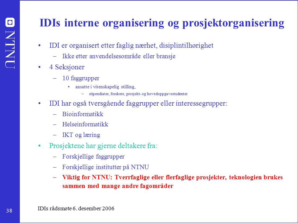38 IDIs rådsmøte 6. desember 2006 IDIs interne organisering og prosjektorganisering IDI er organisert etter faglig nærhet, disiplintilhørighet –Ikke e