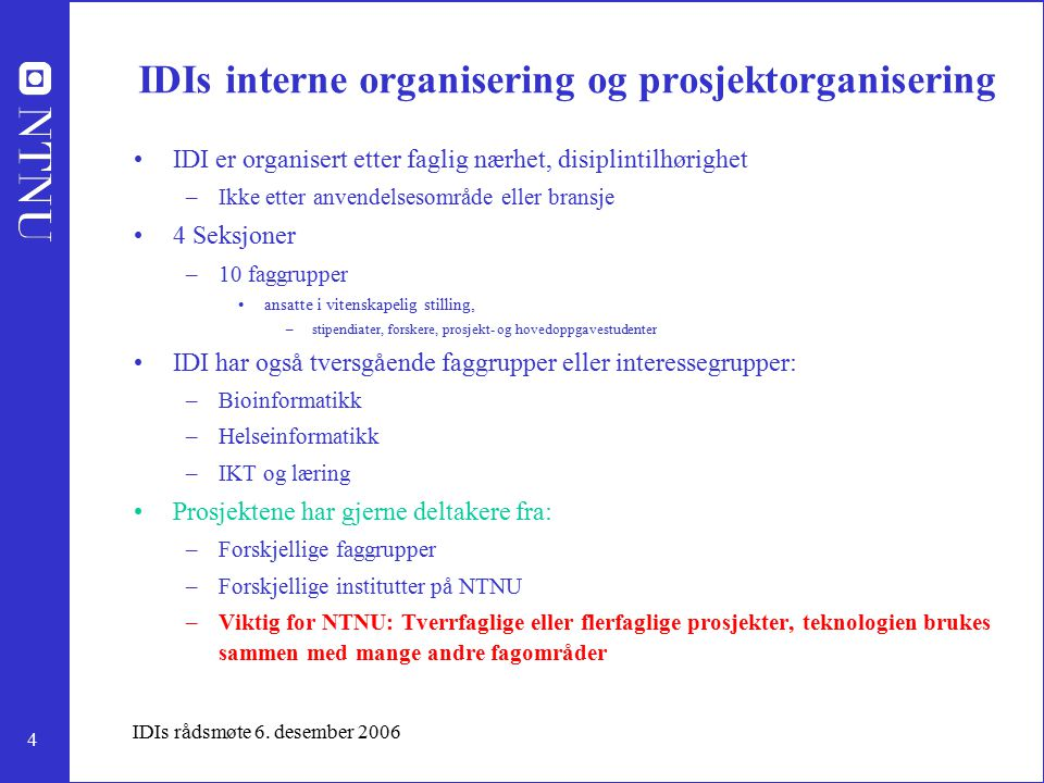 4 IDIs rådsmøte 6. desember 2006 IDIs interne organisering og prosjektorganisering IDI er organisert etter faglig nærhet, disiplintilhørighet –Ikke et
