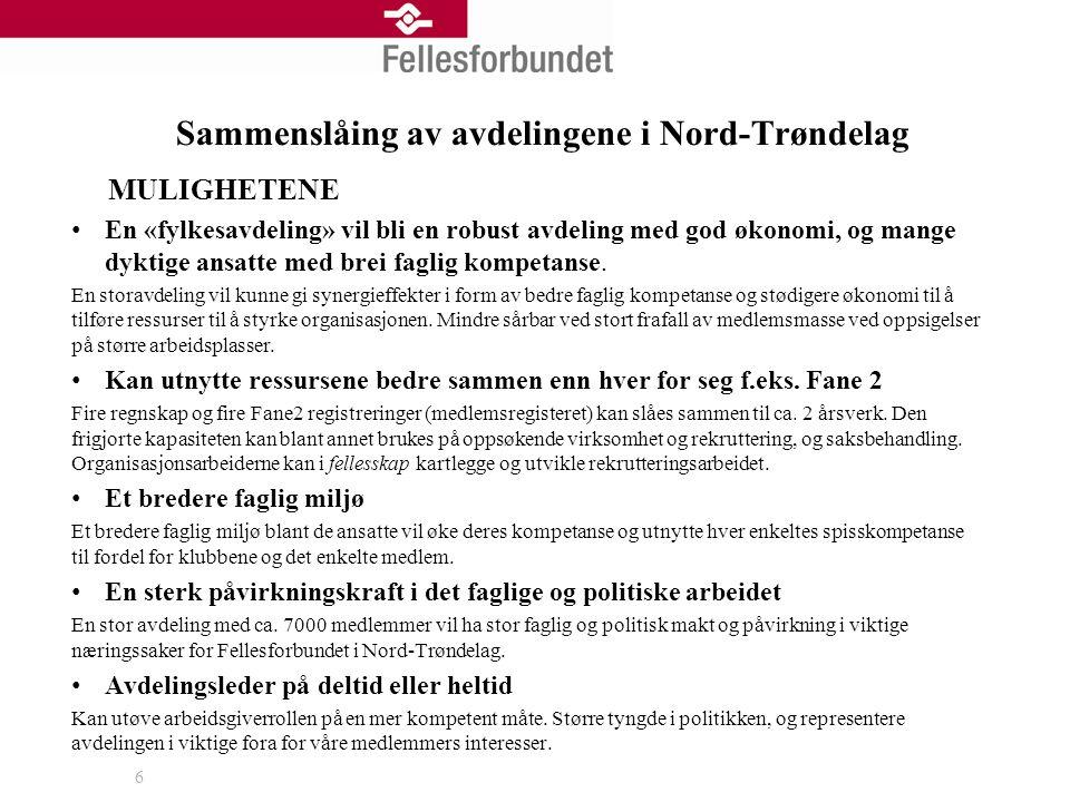 Sammenslåing av avdelingene i Nord-Trøndelag MULIGHETENE En «fylkesavdeling» vil bli en robust avdeling med god økonomi, og mange dyktige ansatte med brei faglig kompetanse.