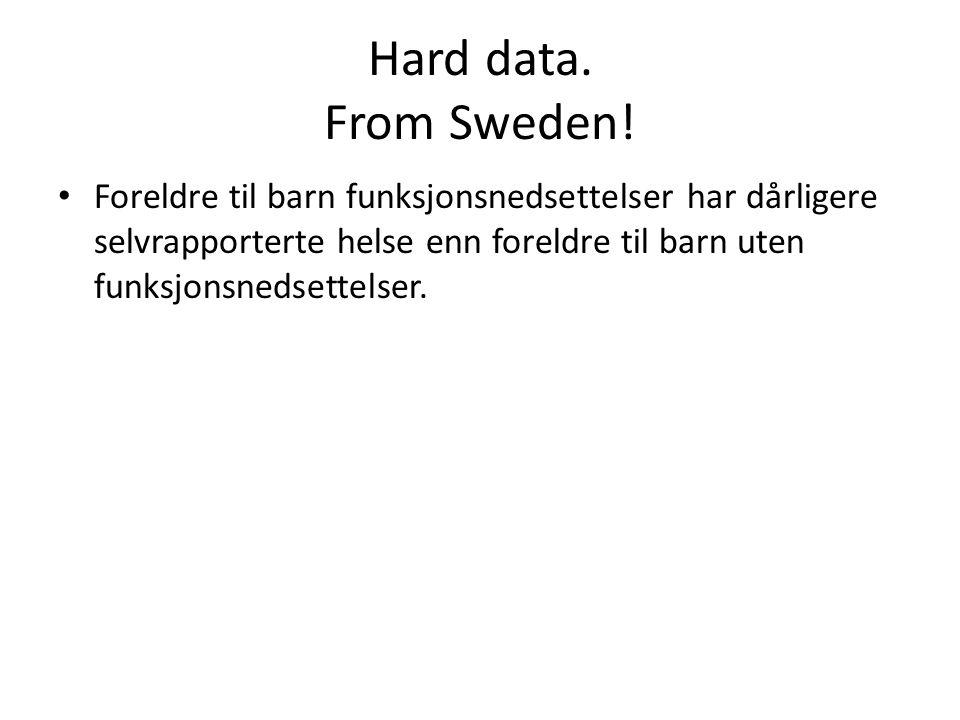 Hard data. From Sweden! Foreldre til barn funksjonsnedsettelser har dårligere selvrapporterte helse enn foreldre til barn uten funksjonsnedsettelser.