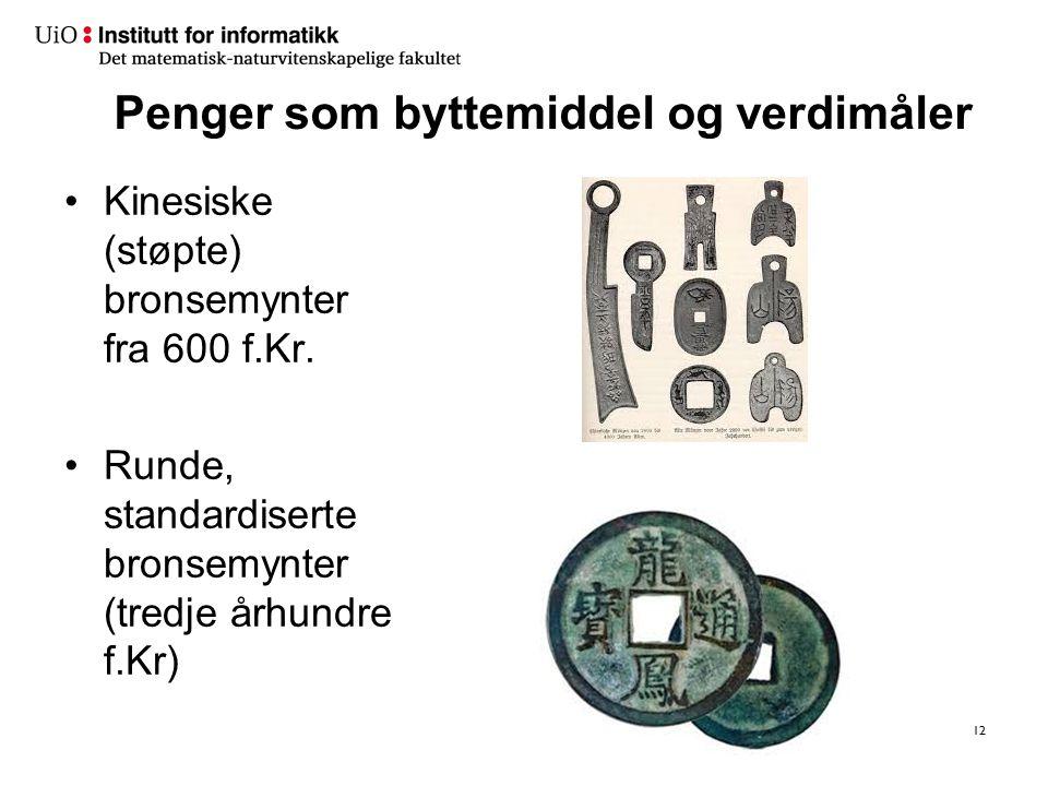 Penger som byttemiddel og verdimåler Kinesiske (støpte) bronsemynter fra 600 f.Kr. Runde, standardiserte bronsemynter (tredje århundre f.Kr) 12
