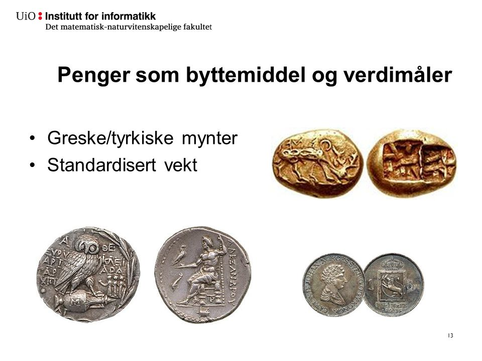 Penger som byttemiddel og verdimåler Greske/tyrkiske mynter Standardisert vekt 13