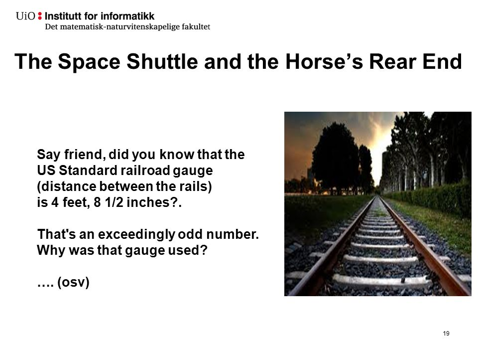 The Space Shuttle and the Horse's Rear End 19 Say friend, did you know that the US Standard railroad gauge (distance between the rails) is 4 feet, 8 1