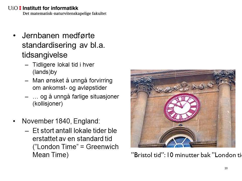 Jernbanen medførte standardisering av bl.a. tidsangivelse –Tidligere lokal tid i hver (lands)by –Man ønsket å unngå forvirring om ankomst- og avløpsti