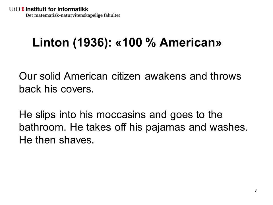 Linton (1936): «100 % American» 3 Our solid American citizen awakens and throws back his covers. He slips into his moccasins and goes to the bathroom.