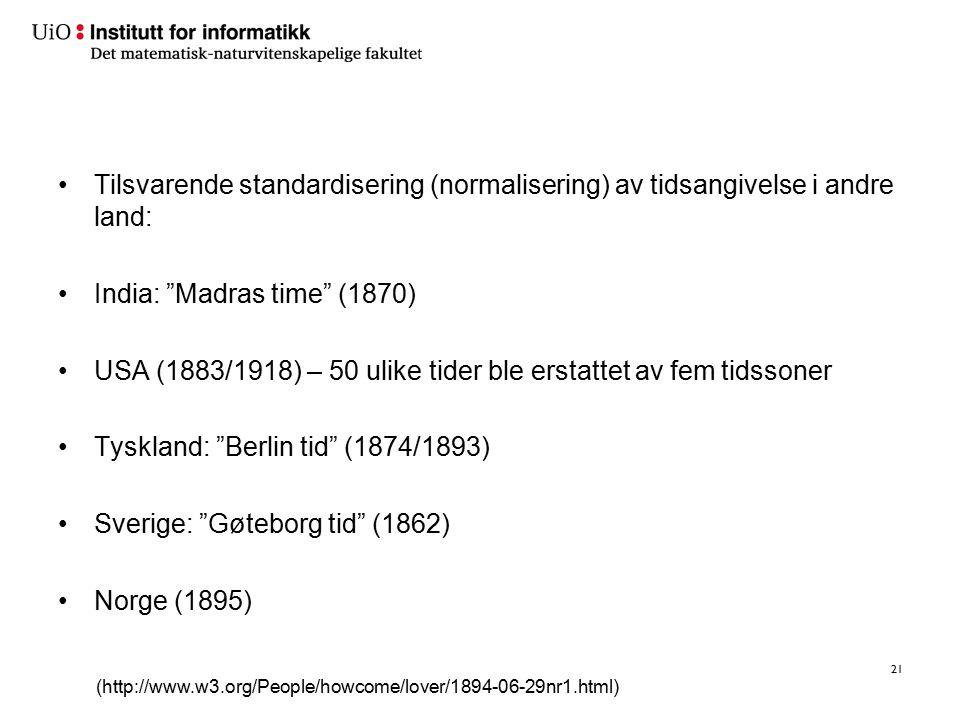 """Tilsvarende standardisering (normalisering) av tidsangivelse i andre land: India: """"Madras time"""" (1870) USA (1883/1918) – 50 ulike tider ble erstattet"""