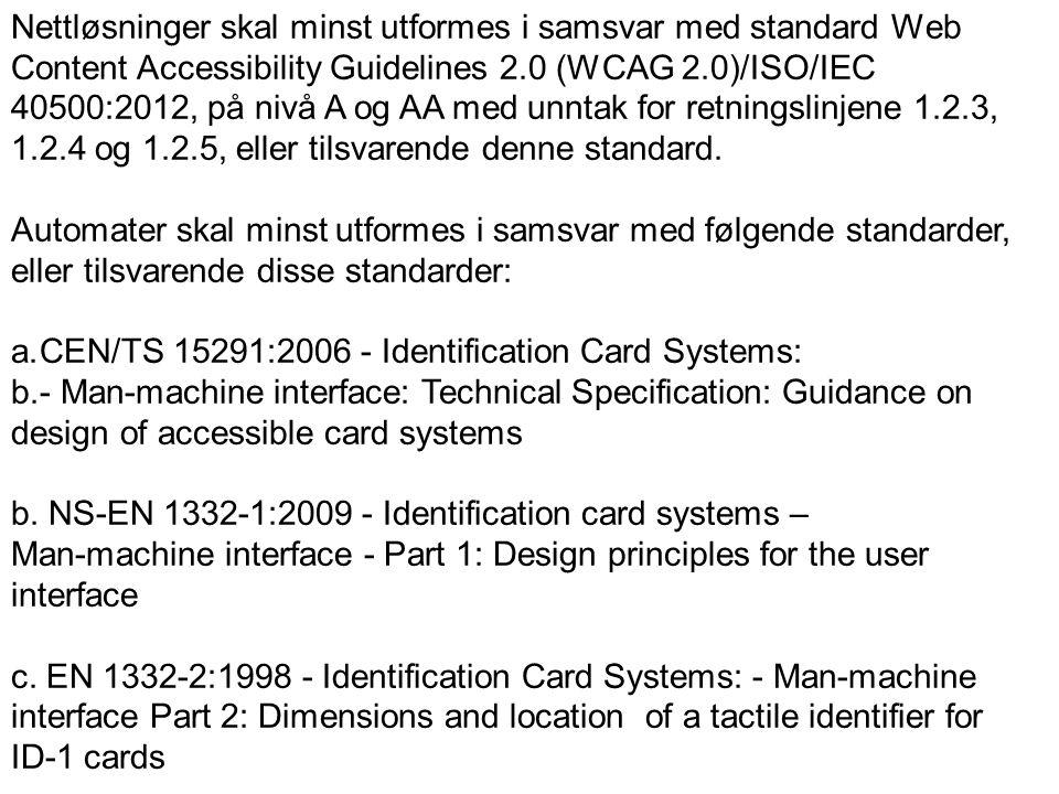 41 Nettløsninger skal minst utformes i samsvar med standard Web Content Accessibility Guidelines 2.0 (WCAG 2.0)/ISO/IEC 40500:2012, på nivå A og AA me