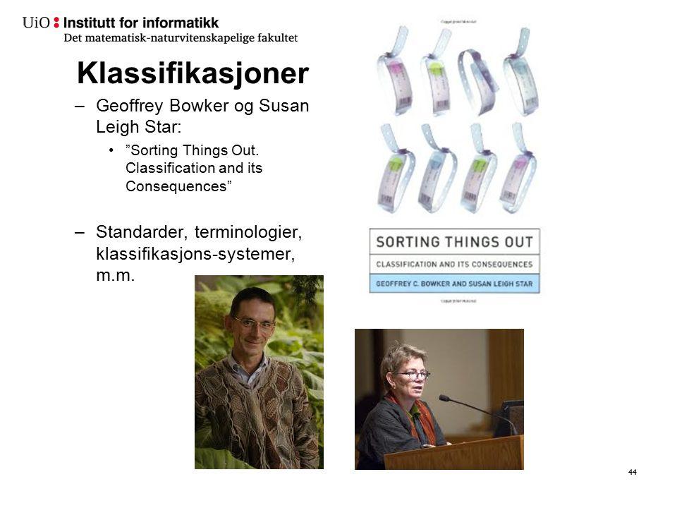 "Klassifikasjoner –Geoffrey Bowker og Susan Leigh Star: ""Sorting Things Out. Classification and its Consequences"" –Standarder, terminologier, klassifik"