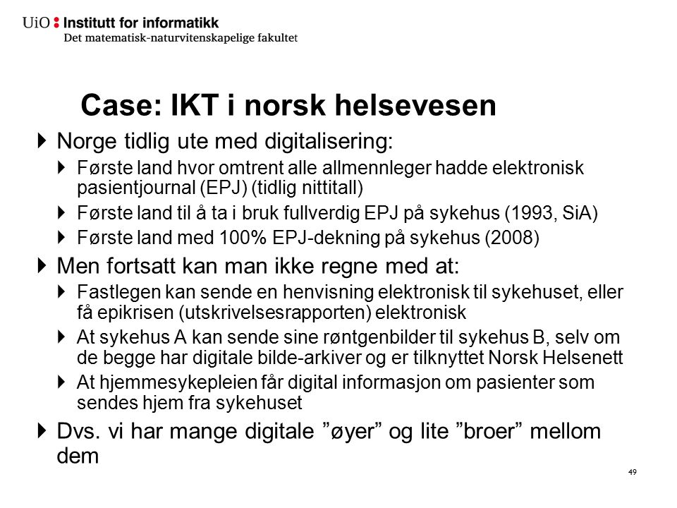 Case: IKT i norsk helsevesen  Norge tidlig ute med digitalisering:  Første land hvor omtrent alle allmennleger hadde elektronisk pasientjournal (EPJ