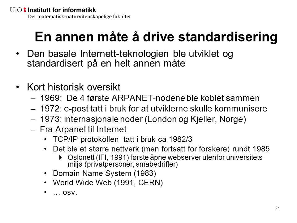 En annen måte å drive standardisering Den basale Internett-teknologien ble utviklet og standardisert på en helt annen måte Kort historisk oversikt –19