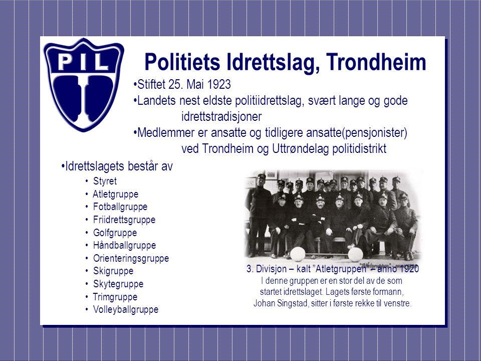 Politiets Idrettslag, Trondheim Stiftet 25. Mai 1923 Landets nest eldste politiidrettslag, svært lange og gode idrettstradisjoner Medlemmer er ansatte