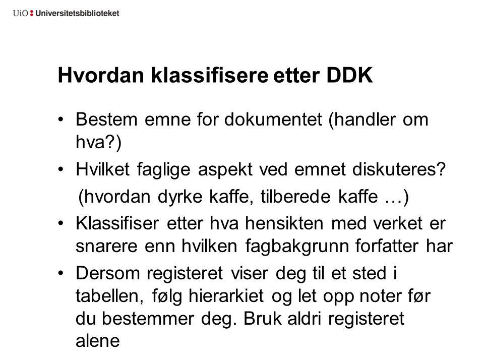 Hvordan klassifisere etter DDK Bestem emne for dokumentet (handler om hva?) Hvilket faglige aspekt ved emnet diskuteres? (hvordan dyrke kaffe, tilbere