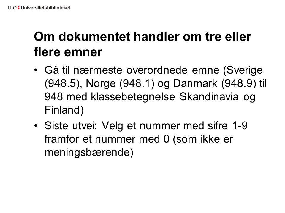 Om dokumentet handler om tre eller flere emner Gå til nærmeste overordnede emne (Sverige (948.5), Norge (948.1) og Danmark (948.9) til 948 med klasseb