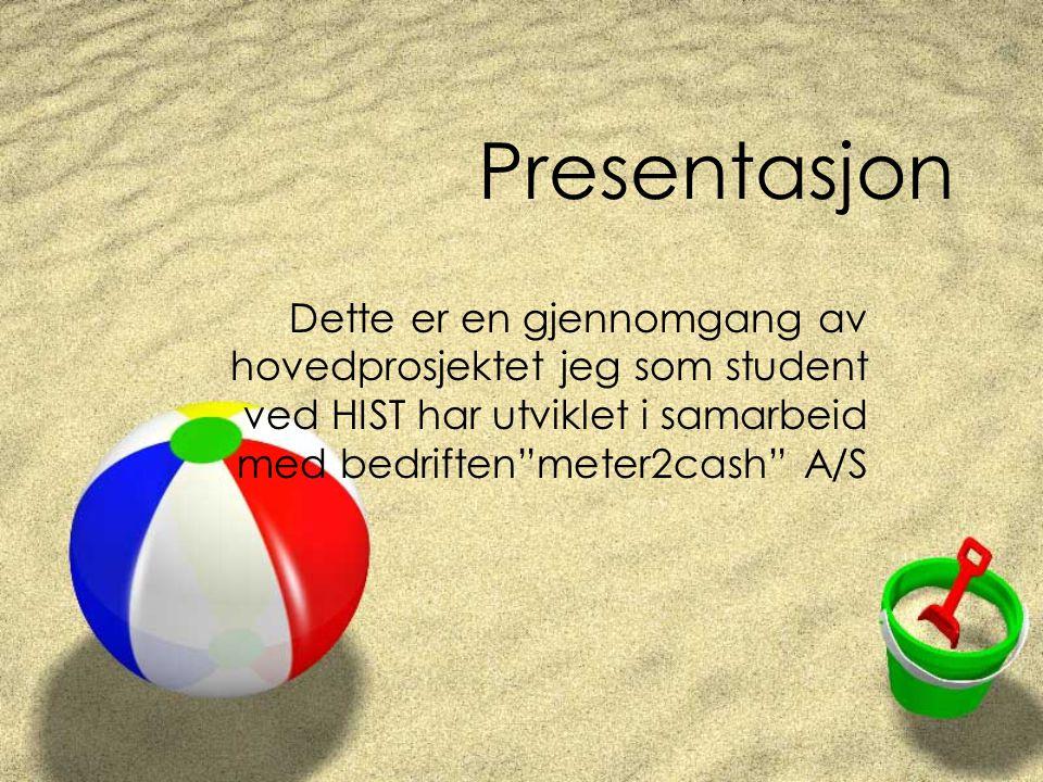 """Presentasjon Dette er en gjennomgang av hovedprosjektet jeg som student ved HIST har utviklet i samarbeid med bedriften""""meter2cash"""" A/S"""