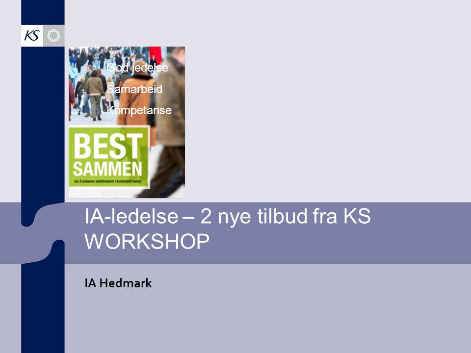 IA-ledelse – 2 nye tilbud fra KS WORKSHOP IA Hedmark God ledelse Samarbeid Kompetanse